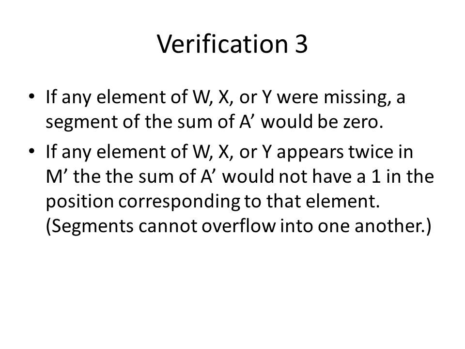 Verification 3 If any element of W, X, or Y were missing, a segment of the sum of A' would be zero.