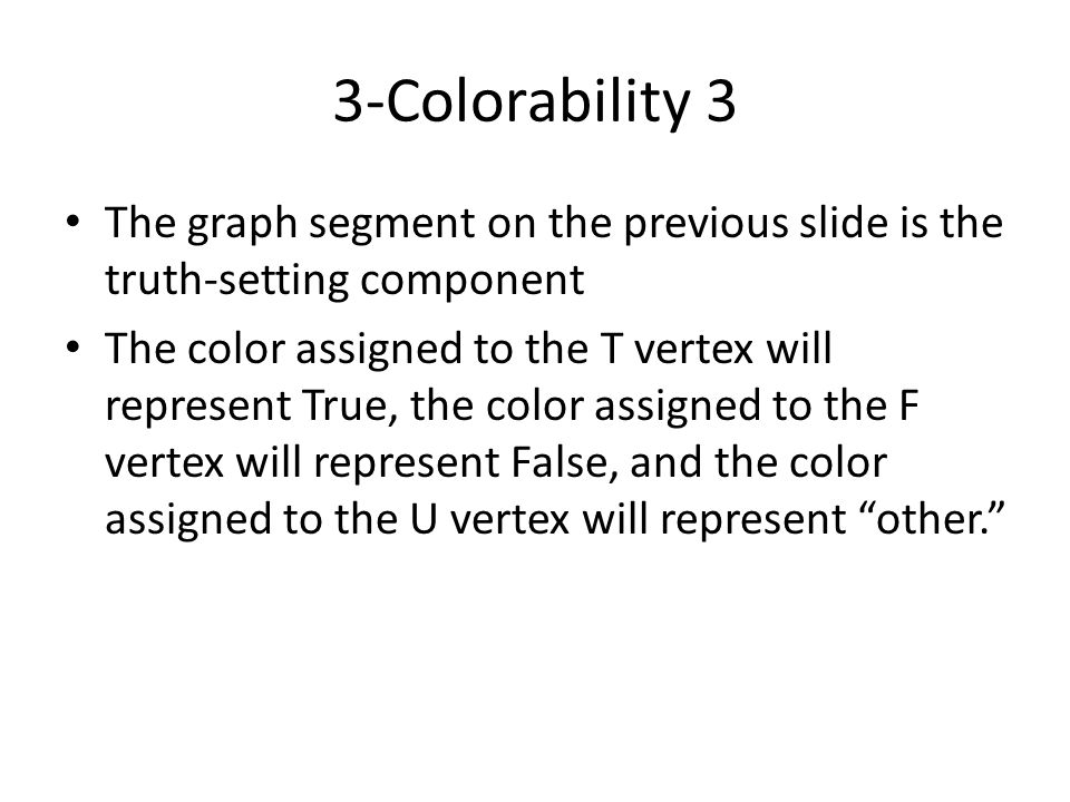 3-Colorability 3 The graph segment on the previous slide is the truth-setting component.