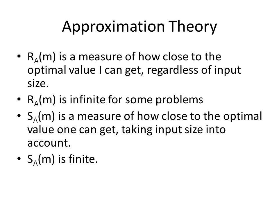 Approximation Theory RA(m) is a measure of how close to the optimal value I can get, regardless of input size.