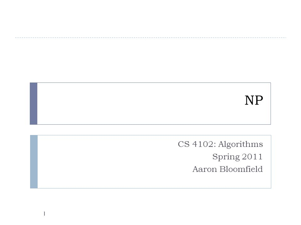 CS 4102: Algorithms Spring 2011 Aaron Bloomfield