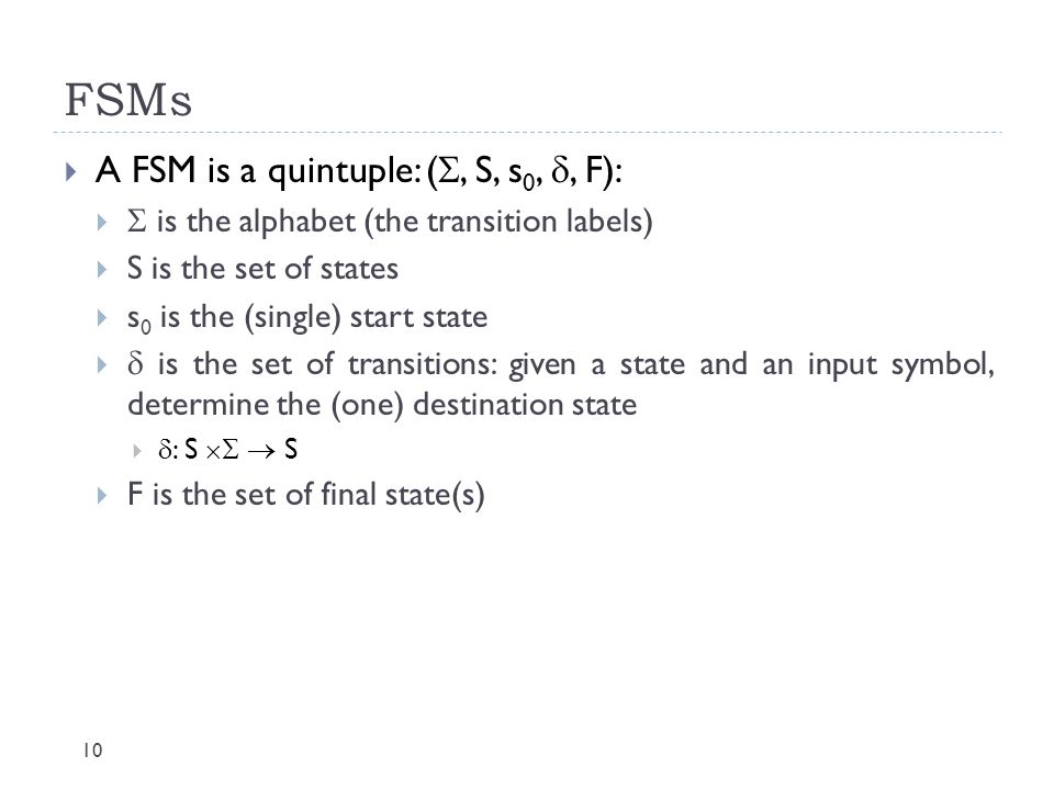 FSMs A FSM is a quintuple: (, S, s0, , F):