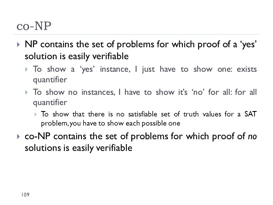 co-NP NP contains the set of problems for which proof of a 'yes' solution is easily verifiable.
