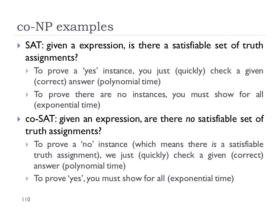 co-NP examples SAT: given a expression, is there a satisfiable set of truth assignments