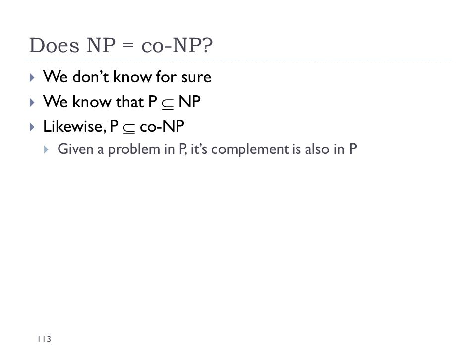 Does NP = co-NP We don't know for sure We know that P  NP