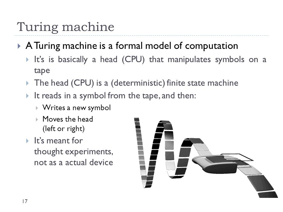 Turing machine A Turing machine is a formal model of computation