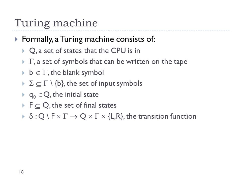 Turing machine Formally, a Turing machine consists of:
