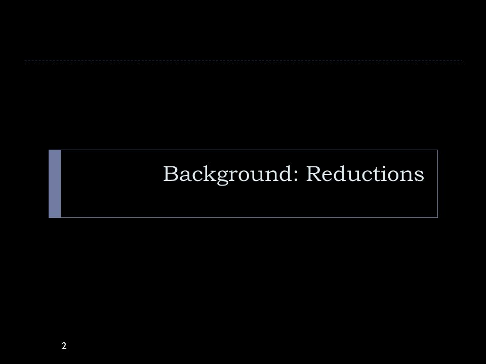 Background: Reductions