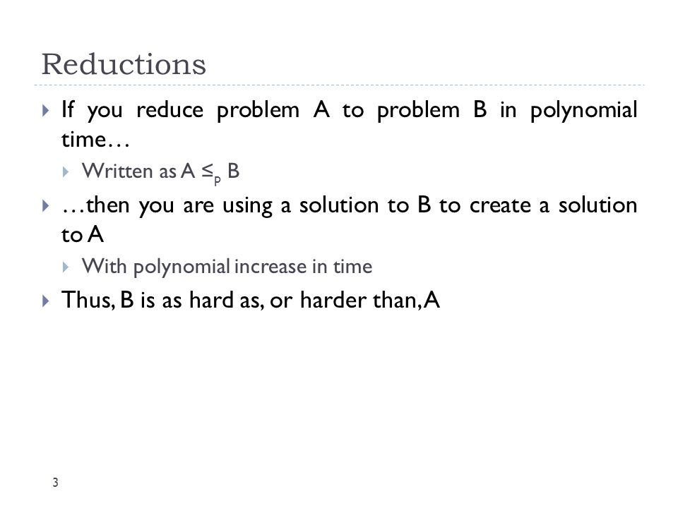 Reductions If you reduce problem A to problem B in polynomial time…