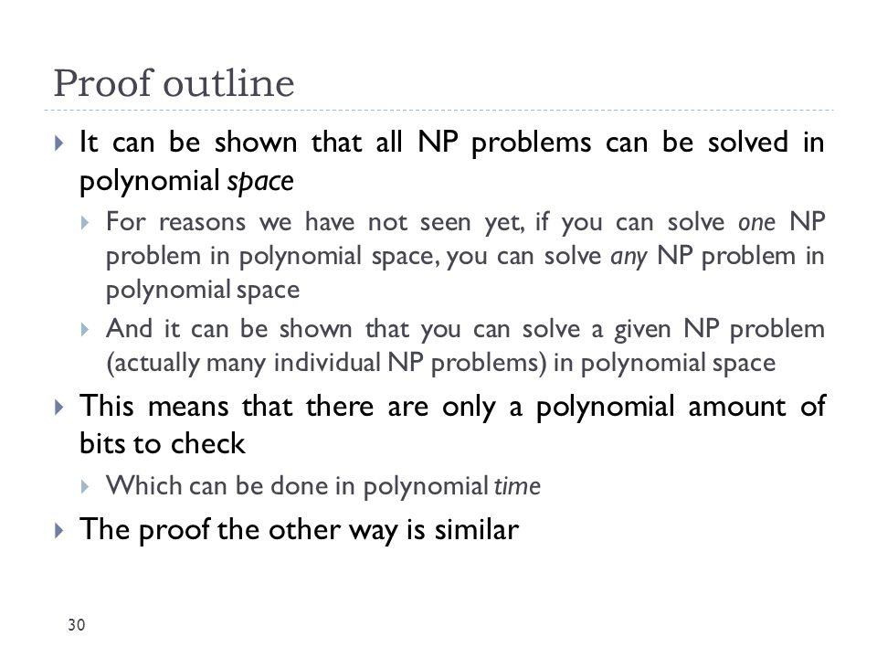 Proof outline It can be shown that all NP problems can be solved in polynomial space.