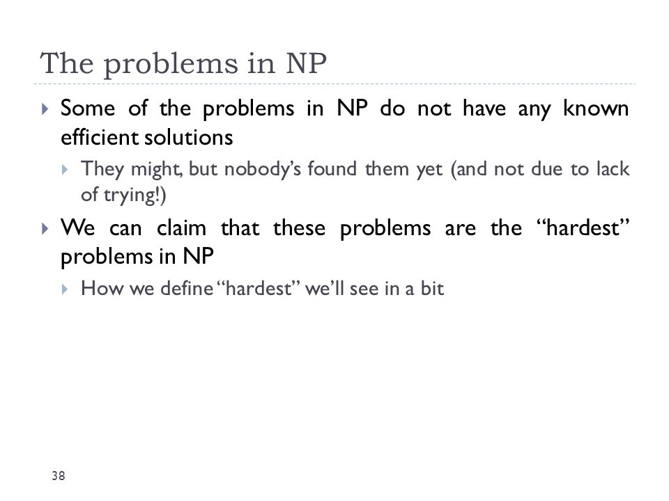 The problems in NP Some of the problems in NP do not have any known efficient solutions.