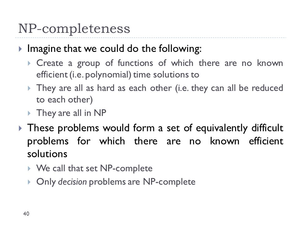 NP-completeness Imagine that we could do the following: