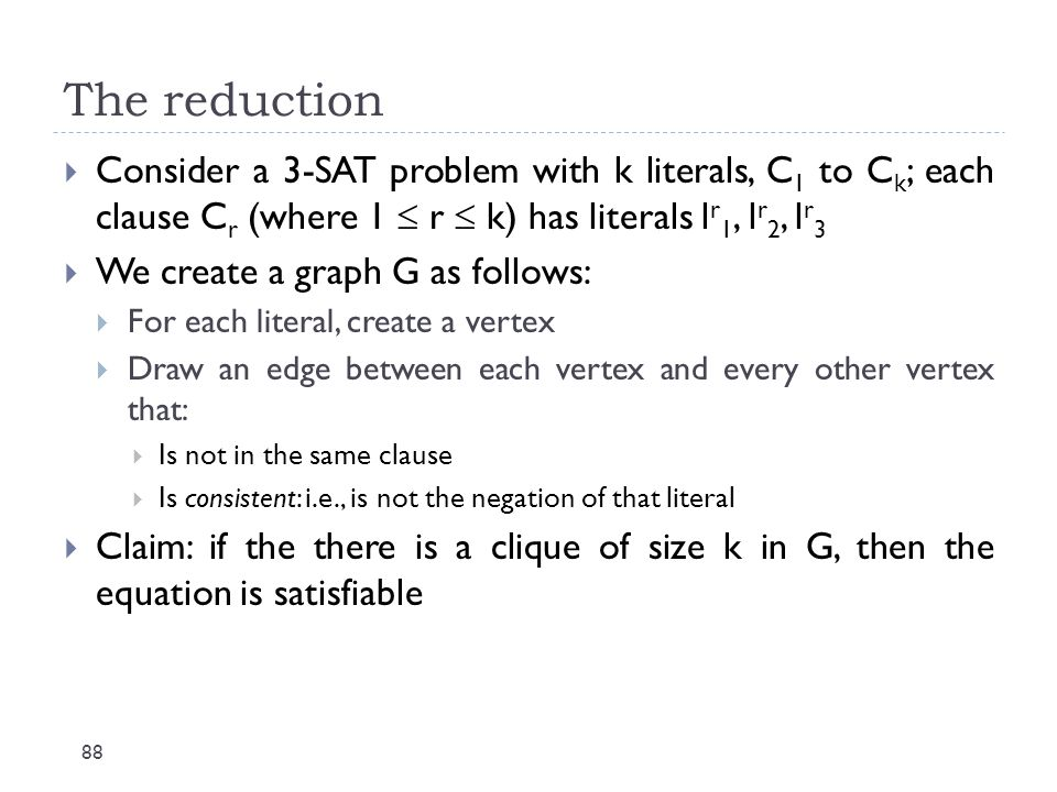 The reduction Consider a 3-SAT problem with k literals, C1 to Ck; each clause Cr (where 1  r  k) has literals lr1, lr2, lr3.