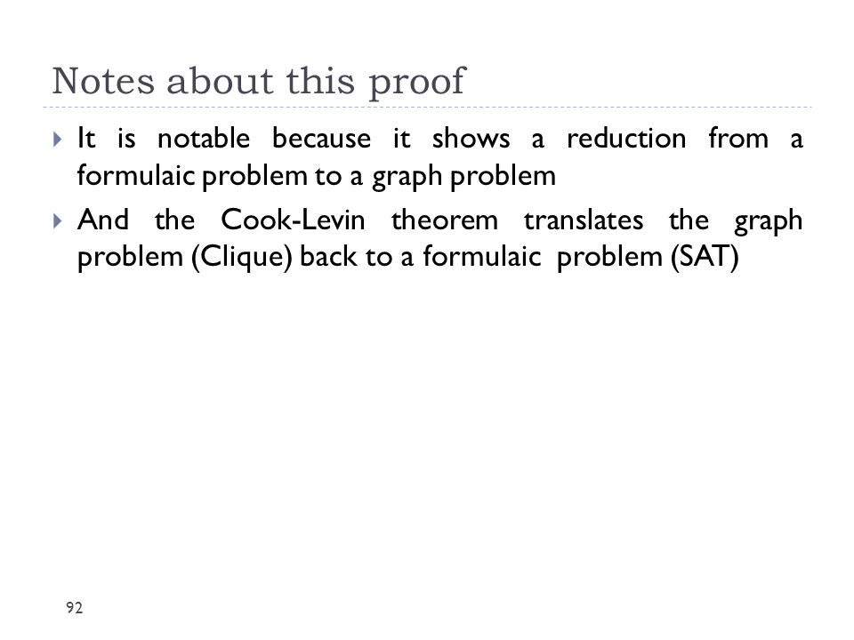 Notes about this proof It is notable because it shows a reduction from a formulaic problem to a graph problem.