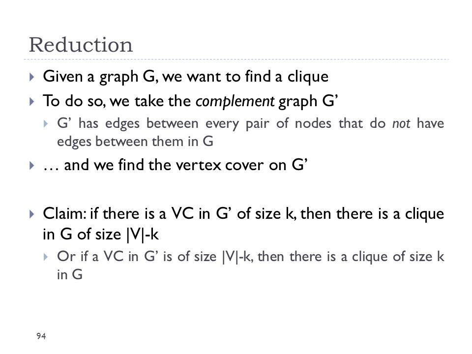 Reduction Given a graph G, we want to find a clique