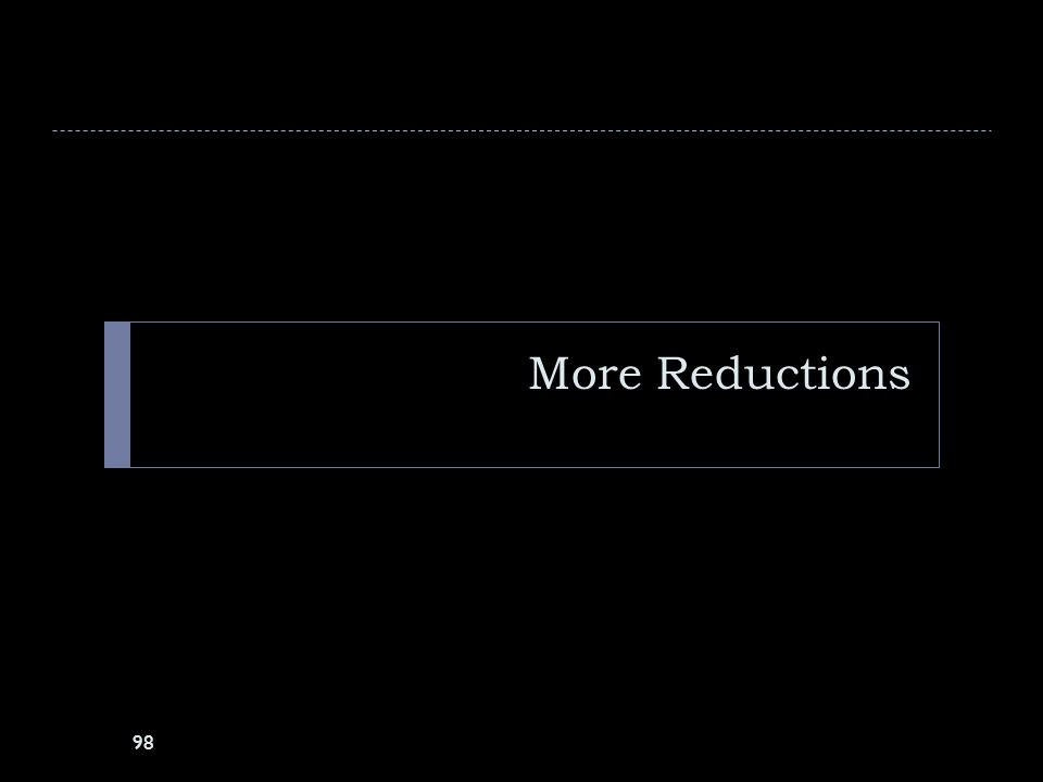 More Reductions