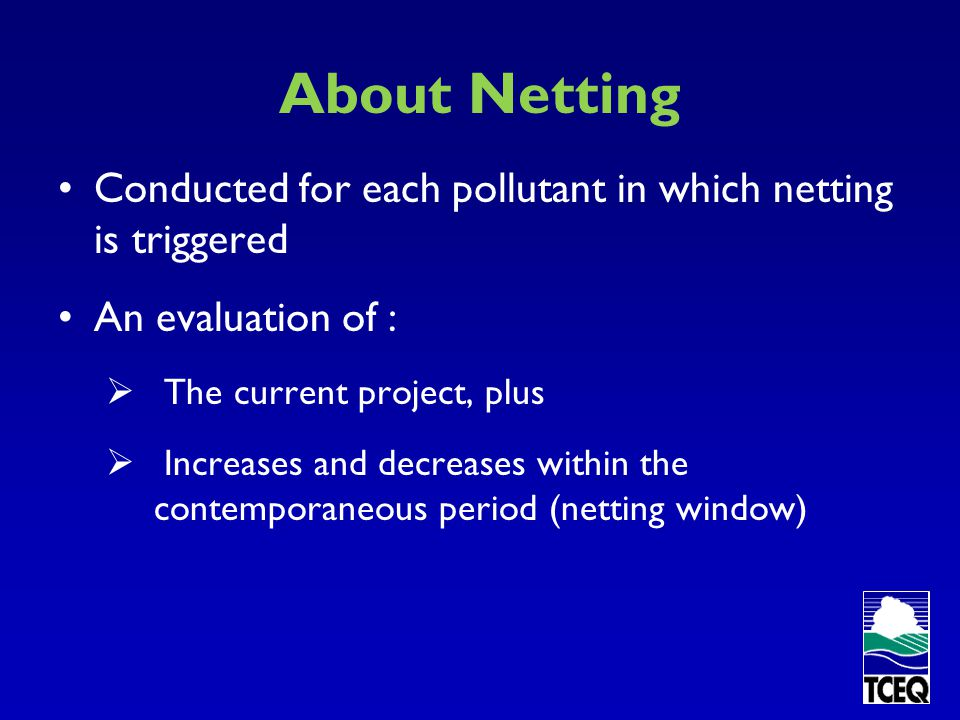 About Netting Conducted for each pollutant in which netting is triggered. An evaluation of : The current project, plus.