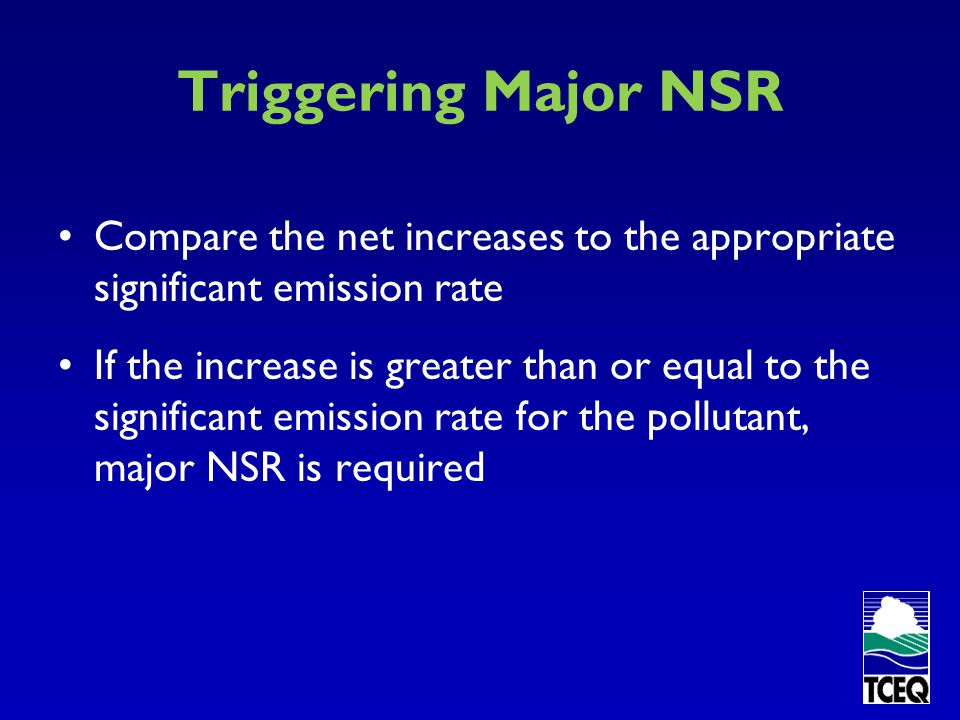 Triggering Major NSR Compare the net increases to the appropriate significant emission rate.