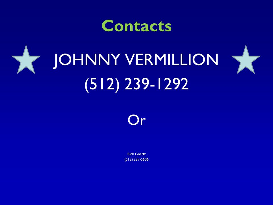 Contacts JOHNNY VERMILLION (512) 239-1292 Or Rick Goertz
