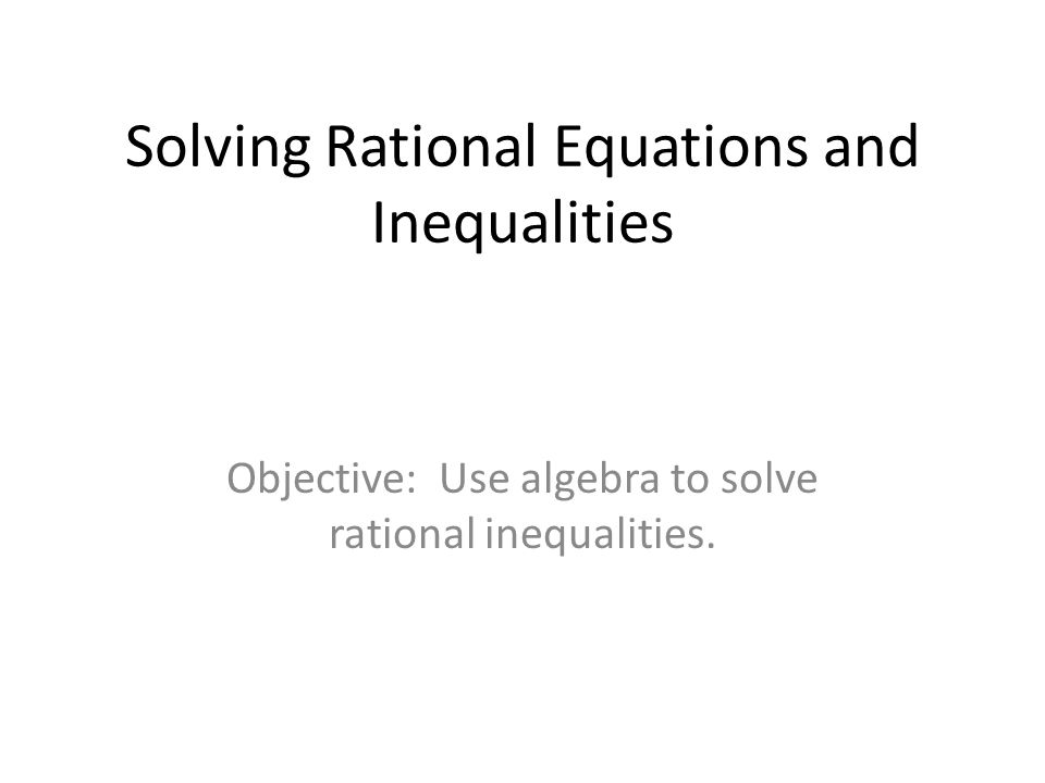 Solving Rational Equations and Inequalities