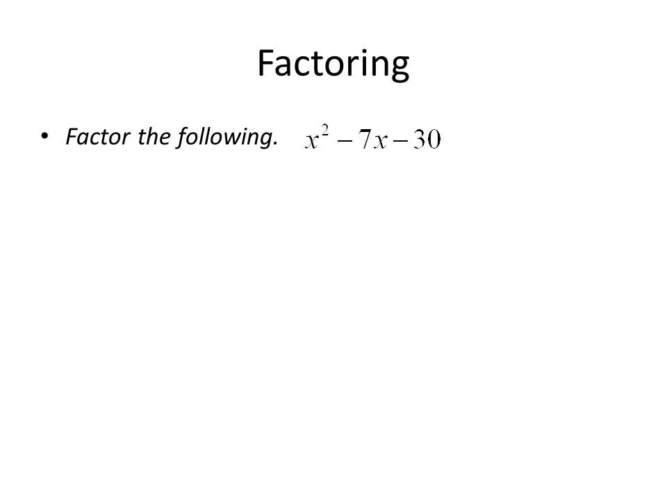 Factoring Factor the following.