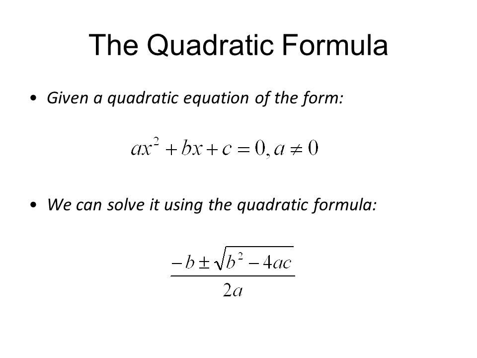 The Quadratic Formula Given a quadratic equation of the form:
