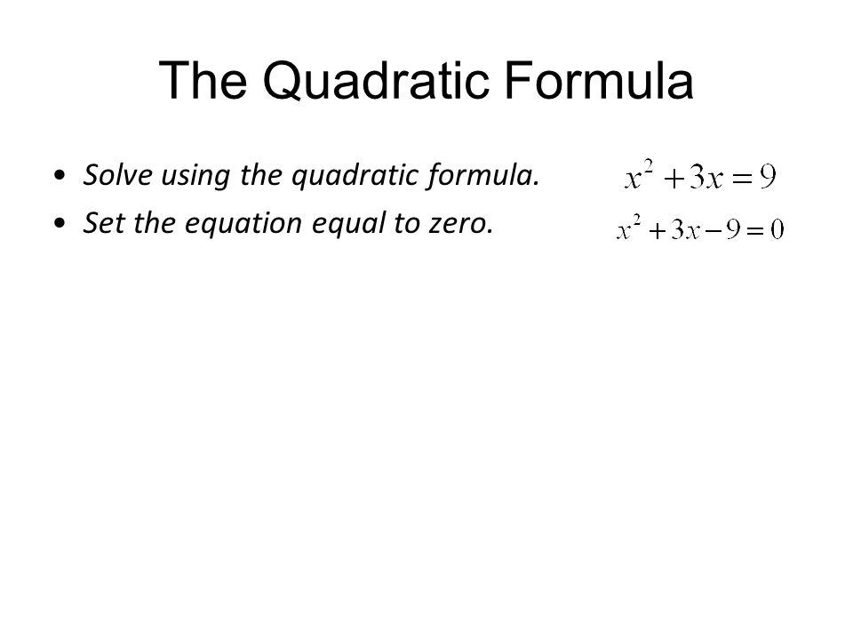The Quadratic Formula Solve using the quadratic formula.