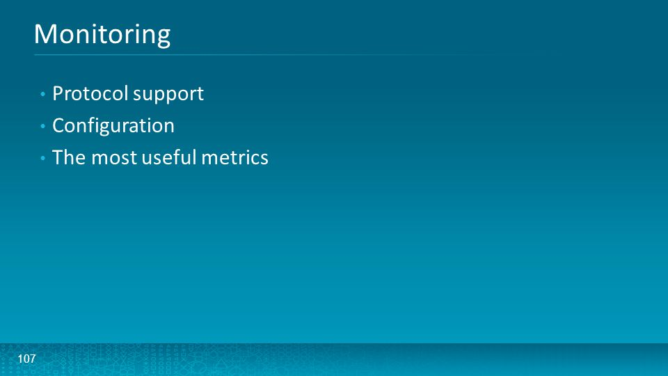 Monitoring Protocol support Configuration The most useful metrics
