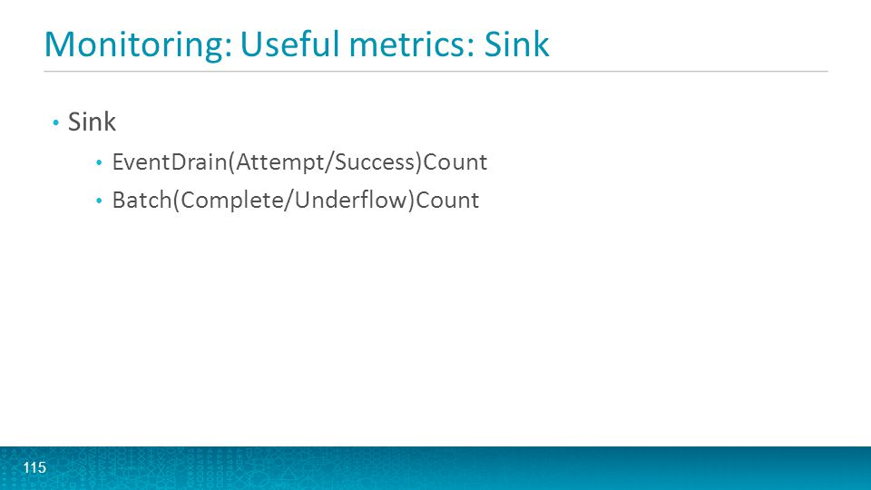 Monitoring: Useful metrics: Sink