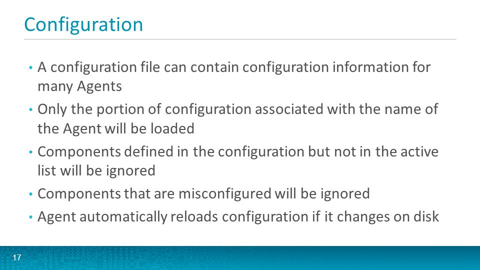 Configuration A configuration file can contain configuration information for many Agents.