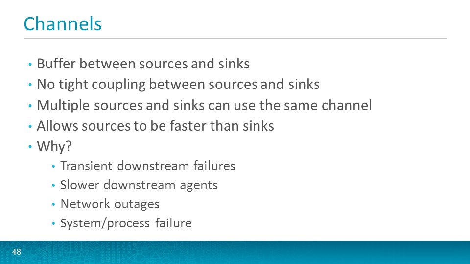 Channels Buffer between sources and sinks