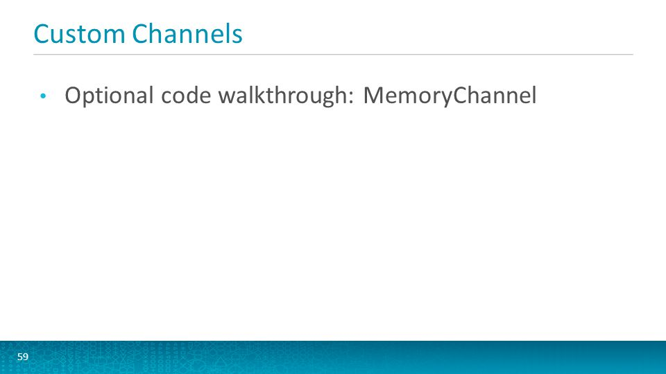 Custom Channels Optional code walkthrough: MemoryChannel