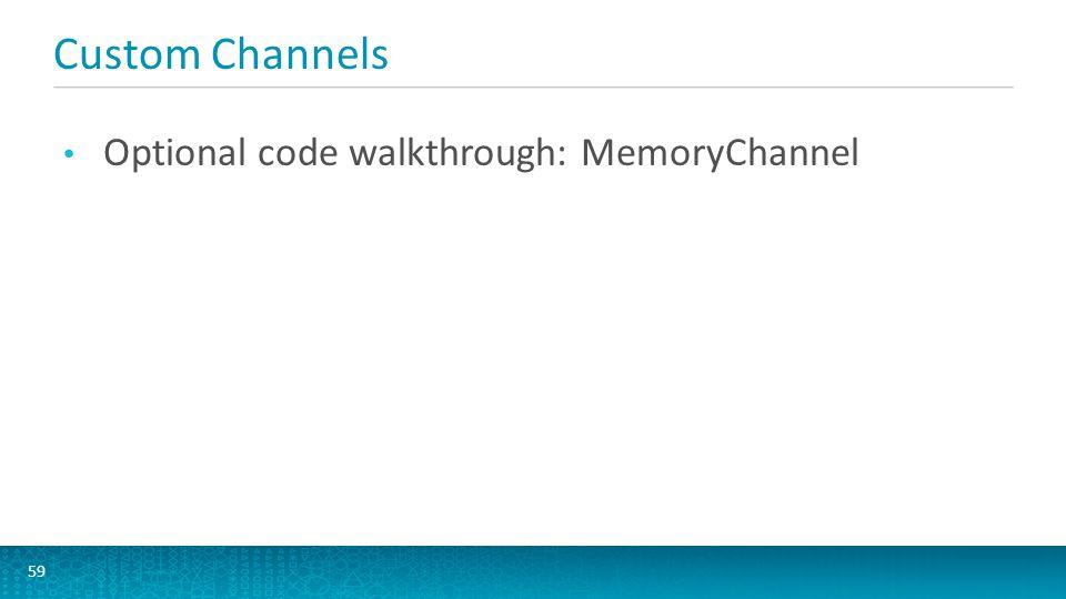 Custom Channels Optional code walkthrough: MemoryChannel