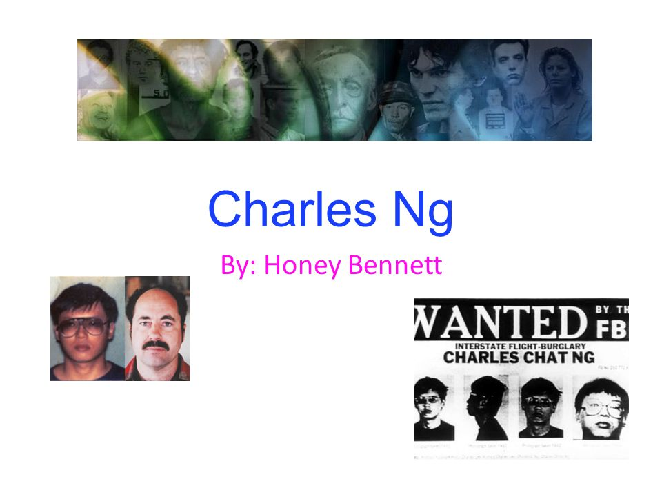 Charles Ng By: Honey Bennett