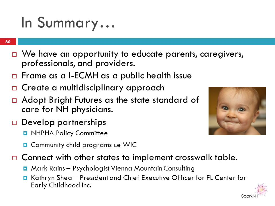 In Summary… We have an opportunity to educate parents, caregivers, professionals, and providers. Frame as a I-ECMH as a public health issue.