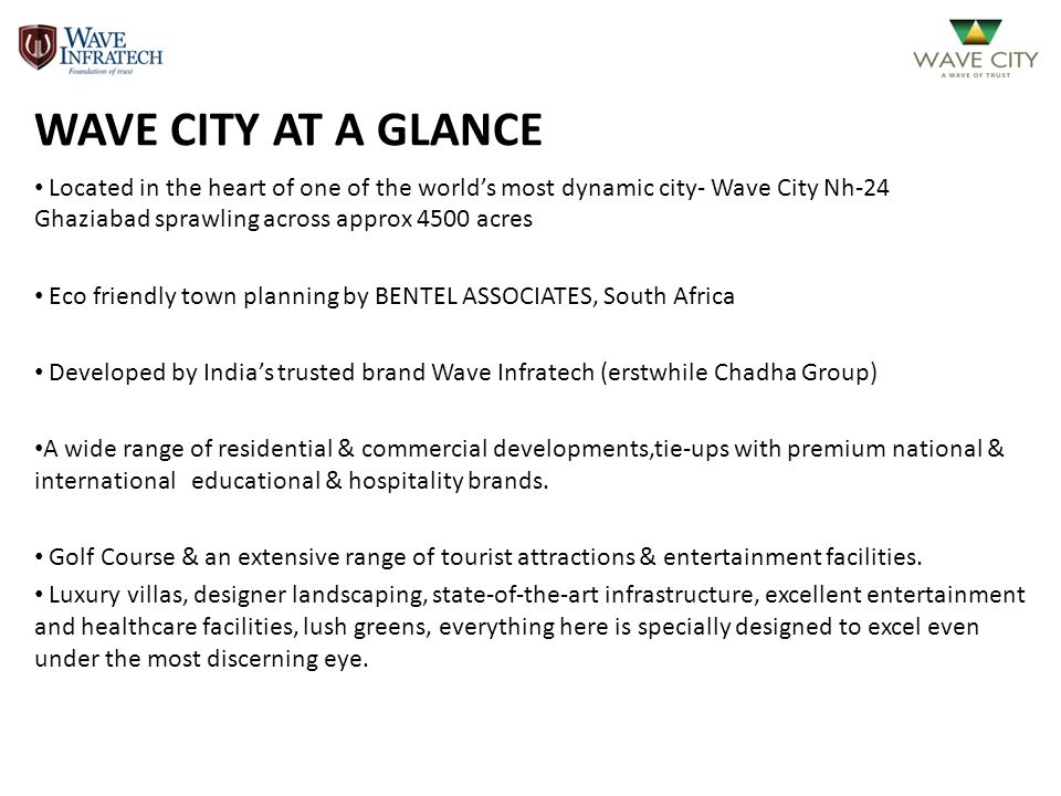 WAVE CITY AT A GLANCE Located in the heart of one of the world's most dynamic city- Wave City Nh-24 Ghaziabad sprawling across approx 4500 acres.