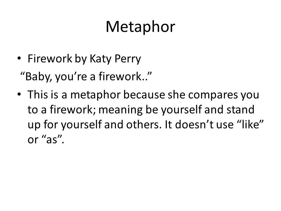 Metaphor Firework by Katy Perry Baby, you're a firework..