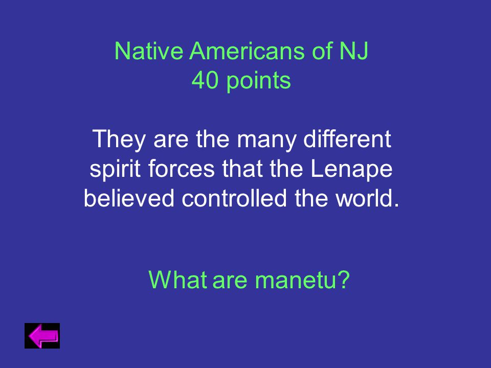 Native Americans of NJ 40 points. They are the many different spirit forces that the Lenape believed controlled the world.