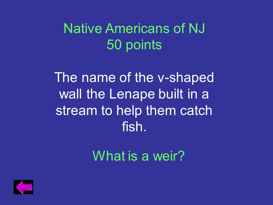 Native Americans of NJ 50 points. The name of the v-shaped wall the Lenape built in a stream to help them catch fish.