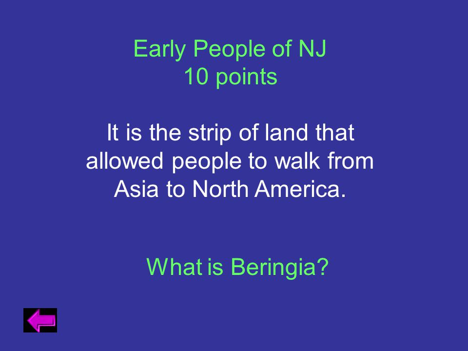 Early People of NJ 10 points. It is the strip of land that allowed people to walk from Asia to North America.