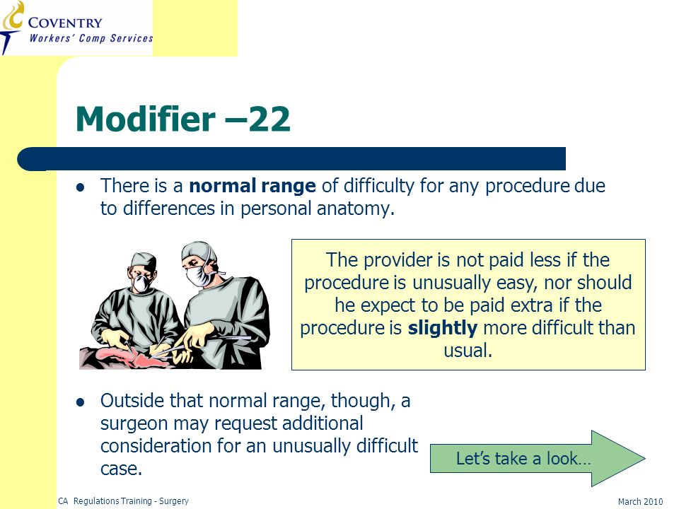 Modifier –22 There is a normal range of difficulty for any procedure due to differences in personal anatomy.