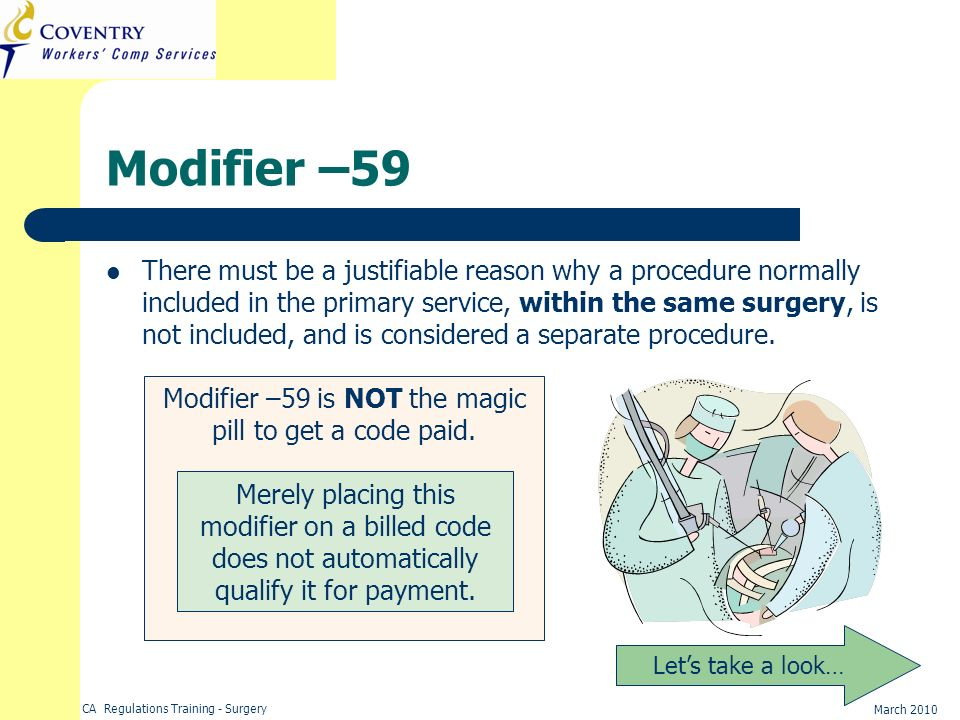 Modifier –59 is NOT the magic pill to get a code paid.