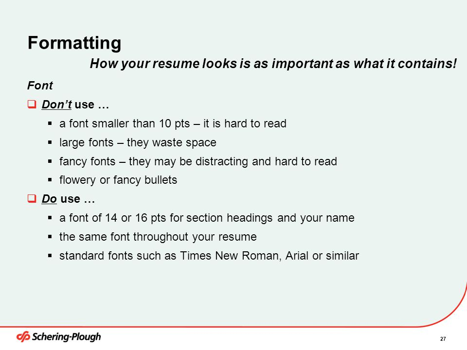 Formatting How your resume looks is as important as what it contains!