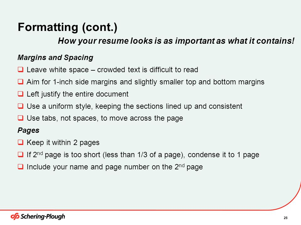 4/6/2017 Formatting (cont.) How your resume looks is as important as what it contains! Margins and Spacing.