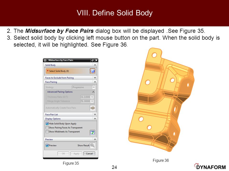VIII. Define Solid Body The Midsurface by Face Pairs dialog box will be displayed .See Figure 35.