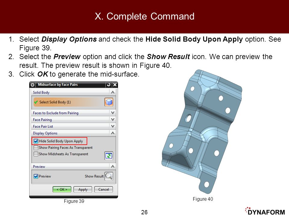 X. Complete Command Select Display Options and check the Hide Solid Body Upon Apply option. See Figure 39.