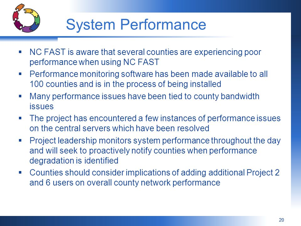 System Performance NC FAST is aware that several counties are experiencing poor performance when using NC FAST.