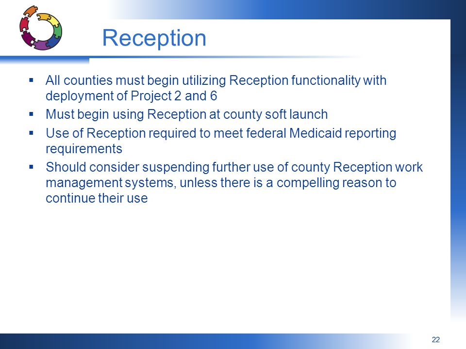 Reception All counties must begin utilizing Reception functionality with deployment of Project 2 and 6.