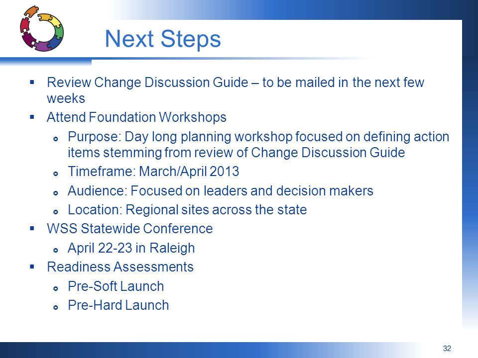 Next Steps Review Change Discussion Guide – to be mailed in the next few weeks. Attend Foundation Workshops.