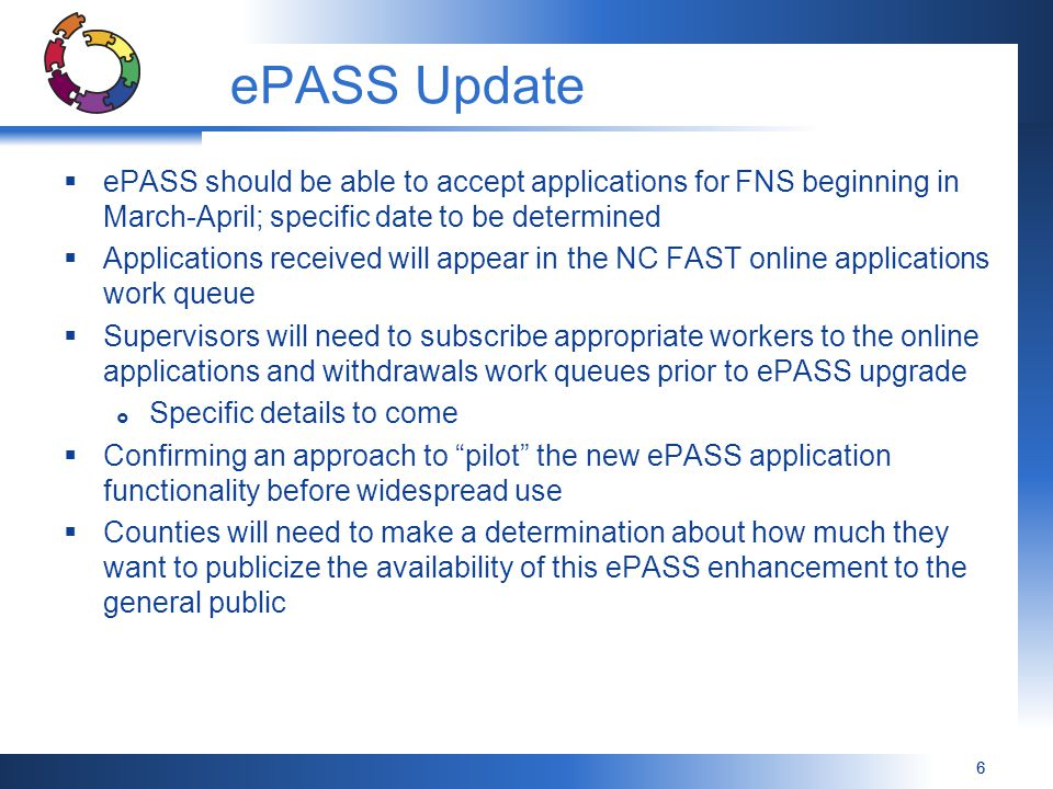 ePASS Update ePASS should be able to accept applications for FNS beginning in March-April; specific date to be determined.