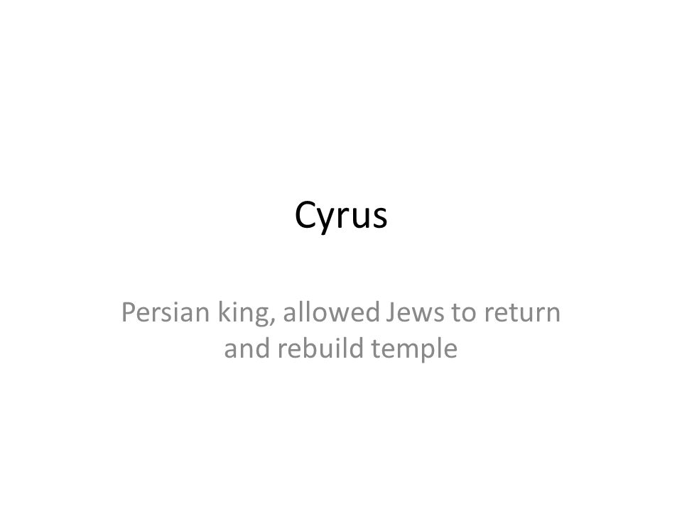 Persian king, allowed Jews to return and rebuild temple